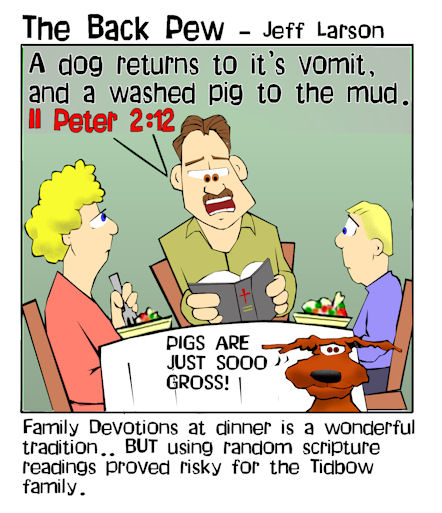 This christian cartoon features a family reading random scriptures for mealtime devotions from 2 Peter 2:12 which referenced dog vomit.. ewwww