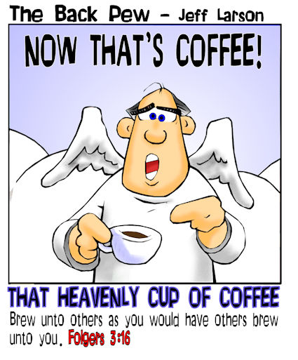 This christian cartoon features the perfect cup of coffee in Heaven.