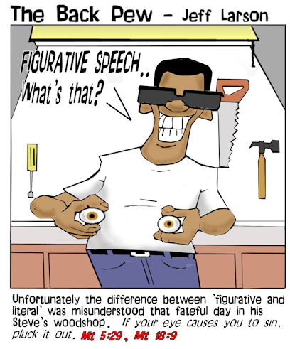 This christian cartoon features the significant difference between figurative versus literal interpretation of the scriptures when talking about plucking out your eyes if they cause you to sin as described in the gospels. OUCH!