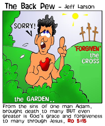This christian cartoon features the bible message from Romans 5:15 that God's Grace forgave Adam's sins and every man since the Garden.