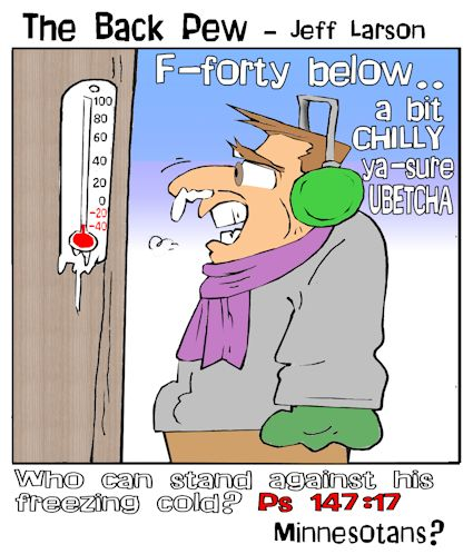 this christian cartoon features Psalms 147:17 question: Who can stand against the freezing cold?  A: Minnesotans?