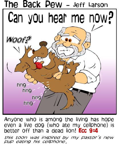 This christian cartoon features a dog who ate my cellphone paraphrasing the bible verse from Ecclesiastes 9:4