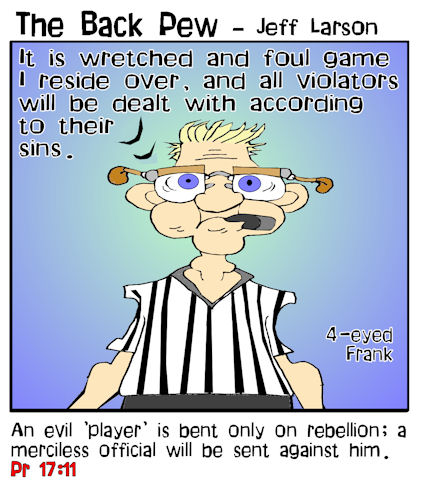 proverbs, cartoons, old testament, wisdom, Proverbs 17:11, referee