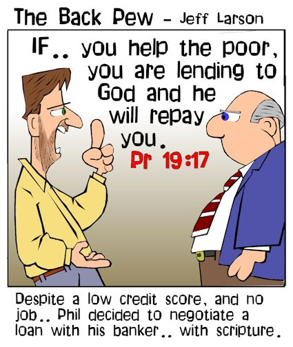 This christian cartoon features a man asking for a loan despite his bad credit score and unemployment bolstered by Proverbs 19:17