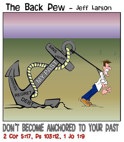 This christian cartoon features the bible truth of forgiveness and God's grace with the visual don't become anchored to your past