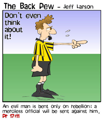 soccer cartoons, soccer ref cartoons, proverbs 17:11