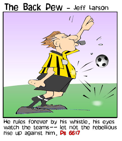 soccer cartoons, soccer ref cartoons, psalms 66:7