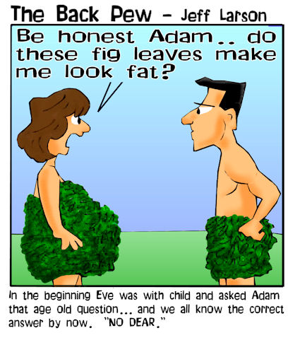 This christian cartoon features Eve wearing fig leaves and asking Adam the age old question.. Do I look fat?