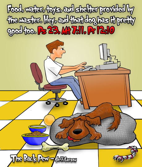 This christian cartoon features a dog blessed beyond his dreams as his master takes care of him, just like God cares for us