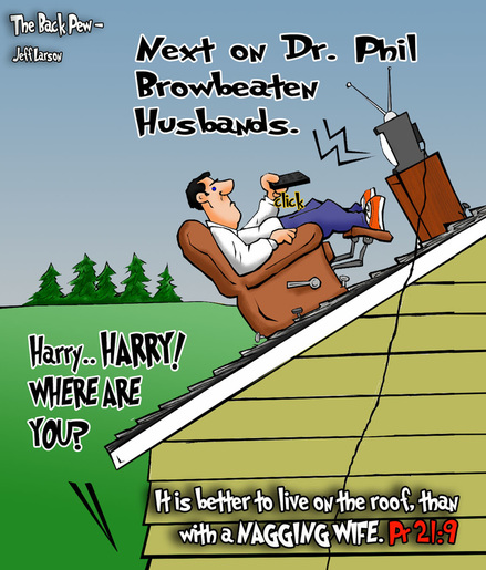 This Christian cartoon features the scripture truth of Proverbs 21:9 it is better to live on a roof, than with a nagging wife.