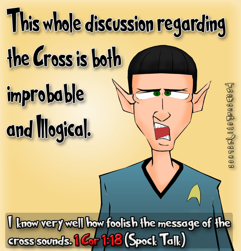 This christian cartoon features Spock from Star Trek declaring the message of the cross improbable and illogical. 1 Corinthians 1:18