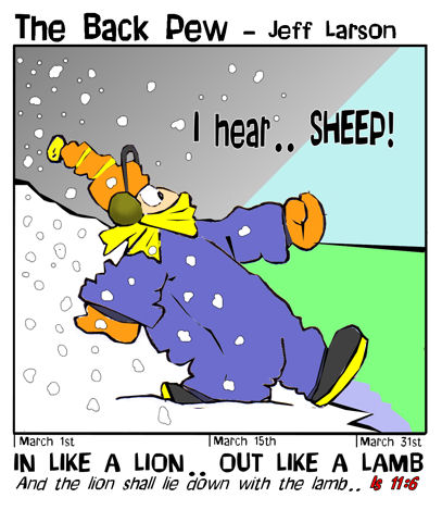 This christian cartoon features the old saying about the month of March, it is in like a Lion, and out like a lamb. Isaiah 11:6 paraphrase