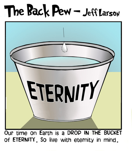 This christian cartoon features the message that this life is a drop in the bucket of eternity