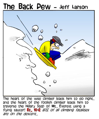 This christian cartoon features the bible wisdom from Ecclesiastes 10:2 with the illustration of using a flying saucer in your descent of Mt Everest