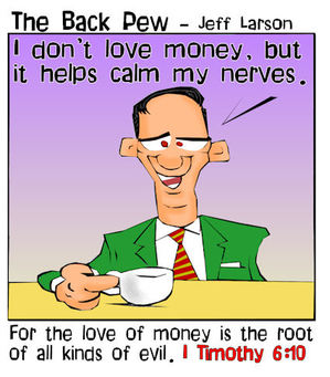 christian cartoons, money cartoons, budget cartoons, love of money cartoons, 1 timothy 6:10