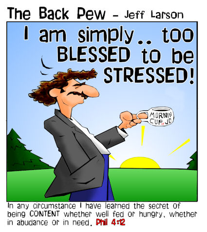 Judges, cartoons, Philippians 4:12, too blessed to be stressed, Christian