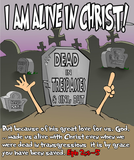 This christian cartoon features the bible truth from Ephesians 2 we are alive in Christ