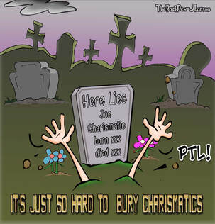 This Christian Cartoon features message it is difficult to bury Charismatics