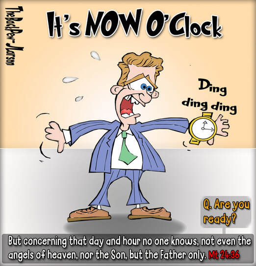 This Christian Cartoon 'Now O'Clock' features concerning the day of our Lord's Return. Be ready!Picture