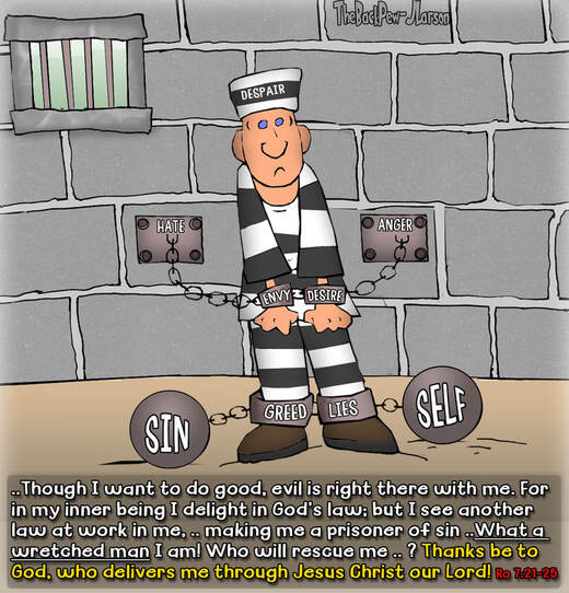 This Christian Cartoon illustrates Romans 7:21-25 where we are a prisoner to sin with the only pardon available is from Jesus Christ our Lord