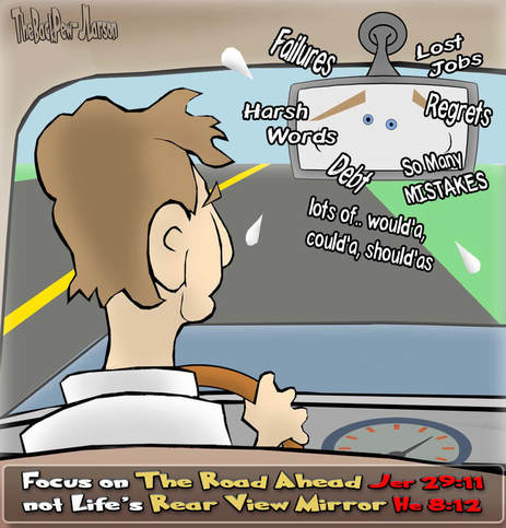 This Christian Cartoon features the problem of living in Life's Rear View Mirror