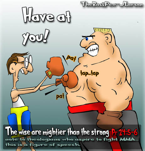This christian cartoon features Proverb 24:5-6 the Wise is mightier than the strong but not in MMA