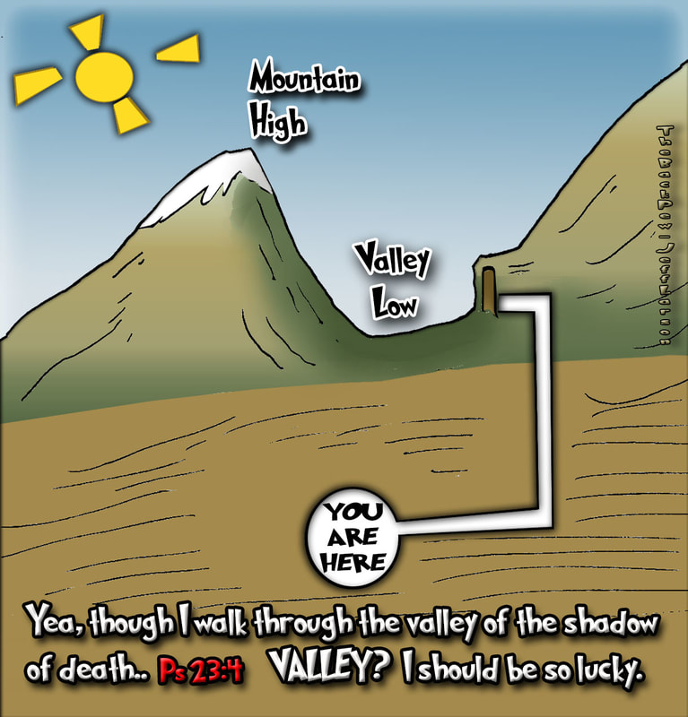This christian cartoon features a view point where the valley of the shadow of death seems.. good. Psalms 23:4