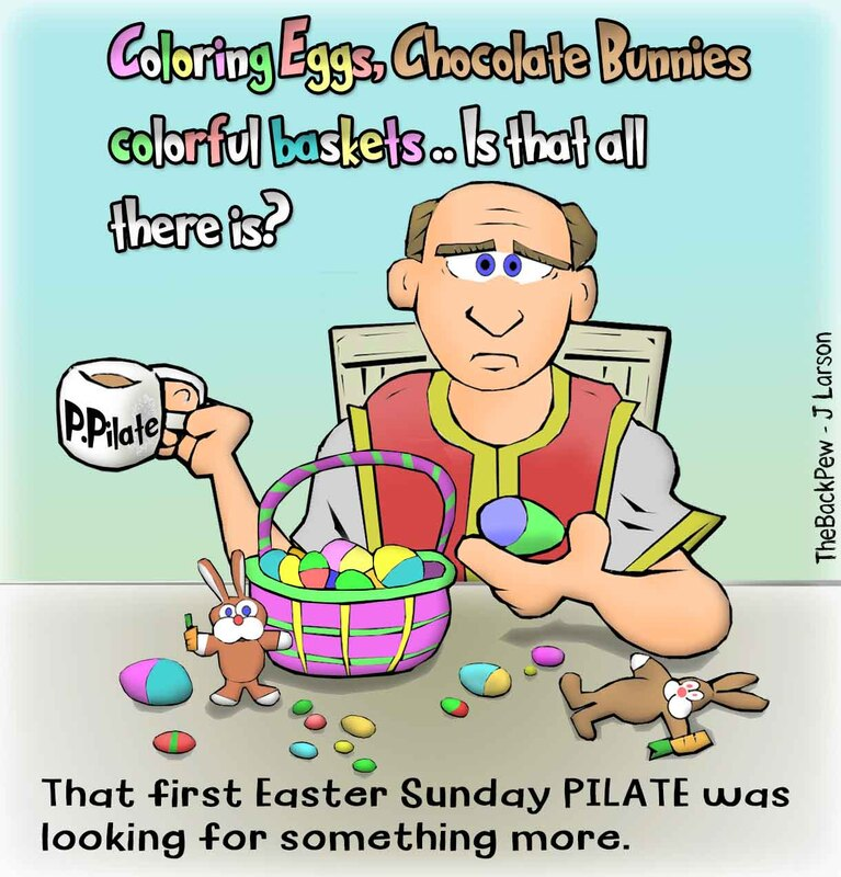 This easter cartoon features Pilate pondering the real meaning of Easter that first Sunday after Jesus crucifixion