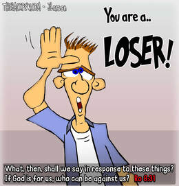 This christian cartoon features features a guy with the L is for Loser message despite the TRUTH If God is for us who can be against us. Romans 8:31