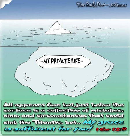 This christian cartoon features an iceberg to illustrate our lives where there is so much below ther surface. 1 Corninthians 12:9