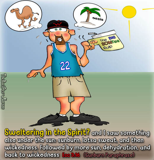 This christian cartoon features a fella sweltering in the spirit to the paraphrase of Ecclesiastes 3:16