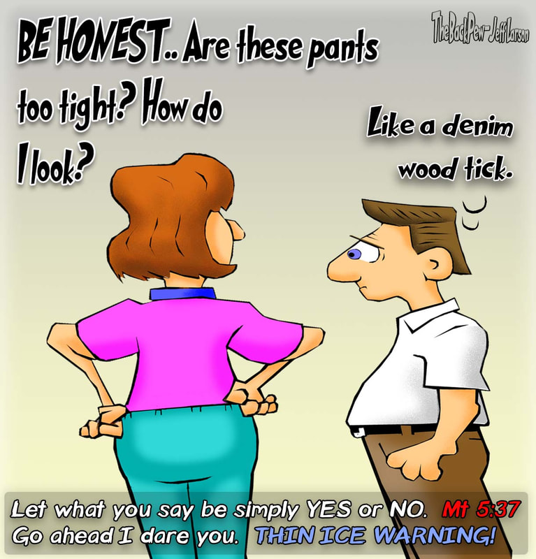 This christian cartoon features a husband faced with being honest with his wife and her TIGHT PANTS in accordance with Matthew 5:37